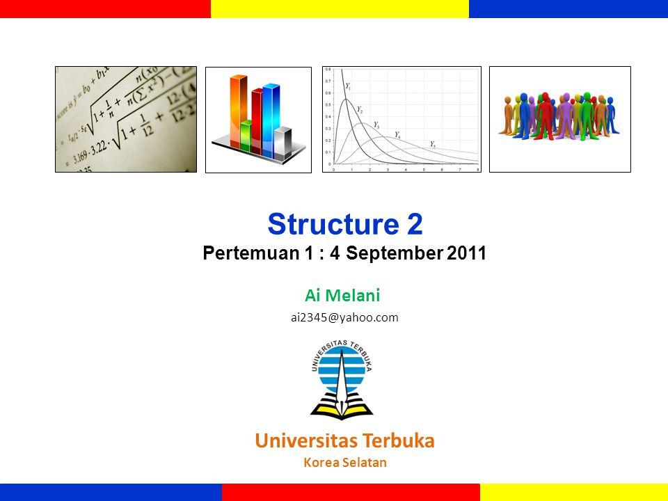 Structure 2 Pertemuan 1 : 4 September 2011 Ai Melani Universitas Terbuka Korea Selatan ai2345@yahoo.com