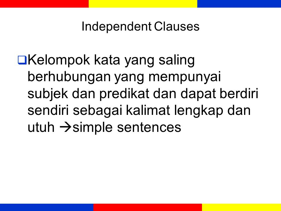 Independent Clauses  Independent: A clause that can stand by itself and still make sense. An independent clause could be its own sentence, but is oft