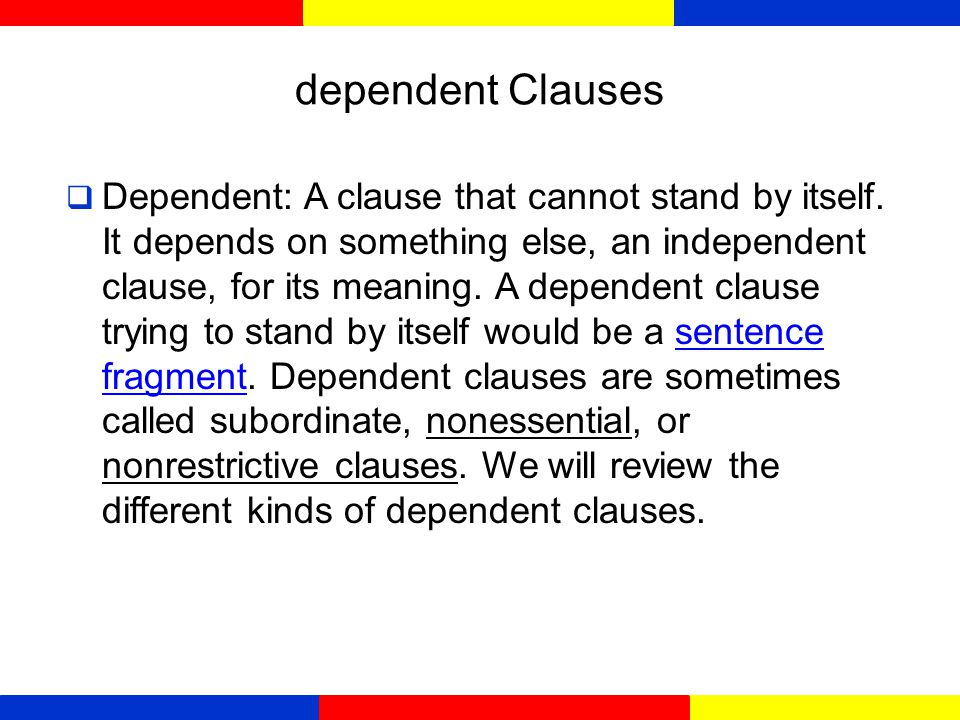 Clauses: Building Blocks for Sentences Notice that this sentence consists of a very brief independent clause followed by a long and complex dependent