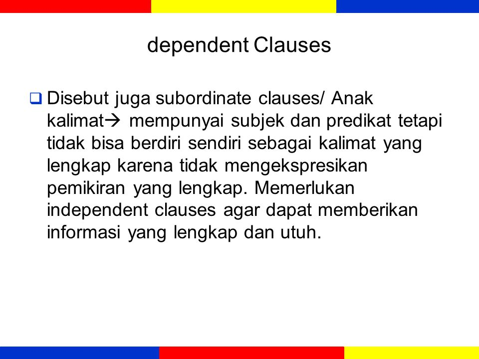 dependent Clauses  Dependent: A clause that cannot stand by itself.