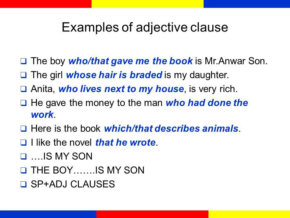 Adjective clauses  Adjective clauses yang berfungsi sebagai kata sifat atau menerangkan kata benda.