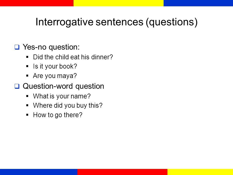 Interrogative sentences (questions)  Kalimat tanya digunakan untuk menanyakan suatu informasi.