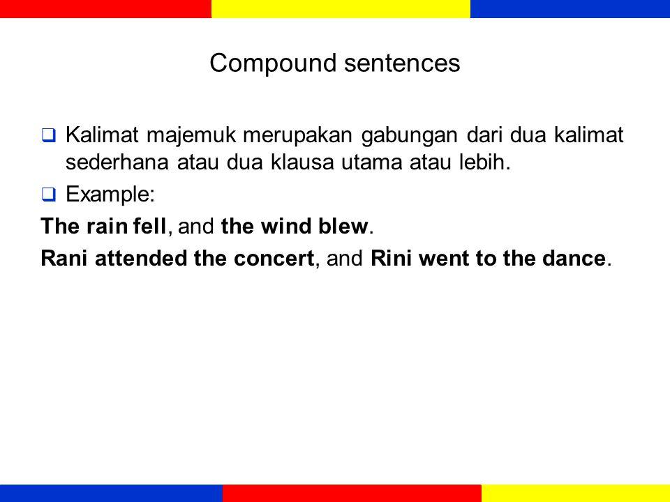 Simple sentences  Kalimat sederhana hanya terdiri dari satu klausa saja, yaitu main independent clause, dan hanya punya satu subject dan satu predikat saja.