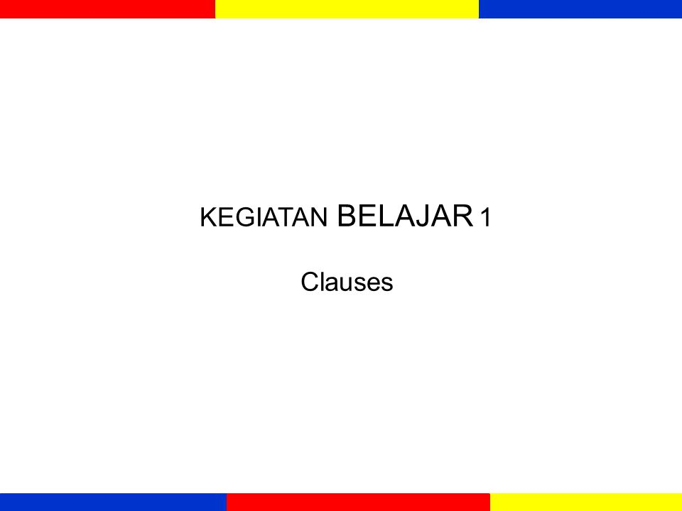dependent Clauses  Disebut juga subordinate clauses/ Anak kalimat  karena menggunakan subordinate conjunctions, seperti: That, if, when, until,after,although,because,since,whereas and before.
