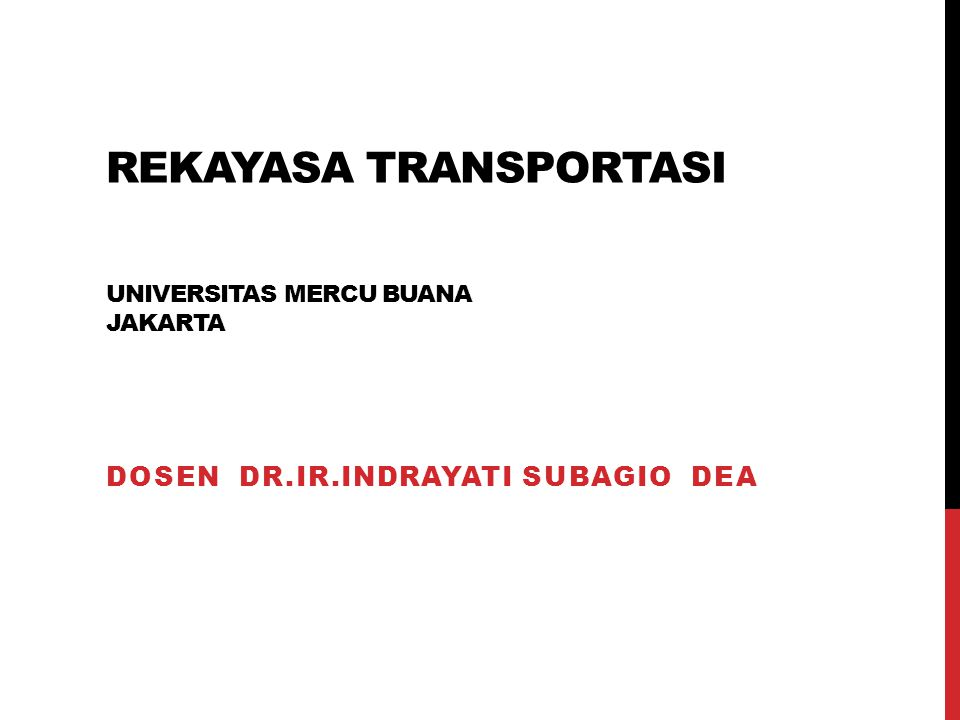 REKAYASA TRANSPORTASI UNIVERSITAS MERCU BUANA JAKARTA DOSEN DR.IR.INDRAYATI SUBAGIO DEA