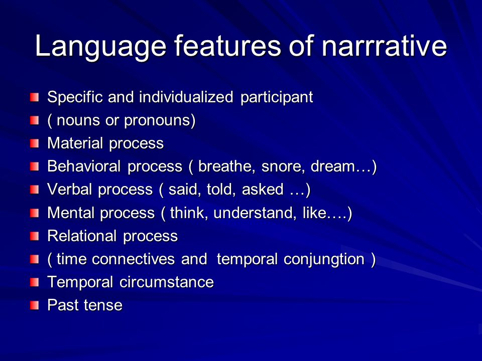 Language features of narrrative Specific and individualized participant ( nouns or pronouns) Material process Behavioral process ( breathe, snore, dre