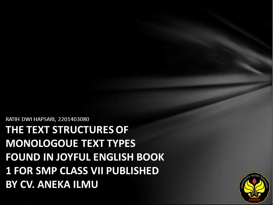 RATIH DWI HAPSARI, 2201403080 THE TEXT STRUCTURES OF MONOLOGOUE TEXT TYPES FOUND IN JOYFUL ENGLISH BOOK 1 FOR SMP CLASS VII PUBLISHED BY CV.