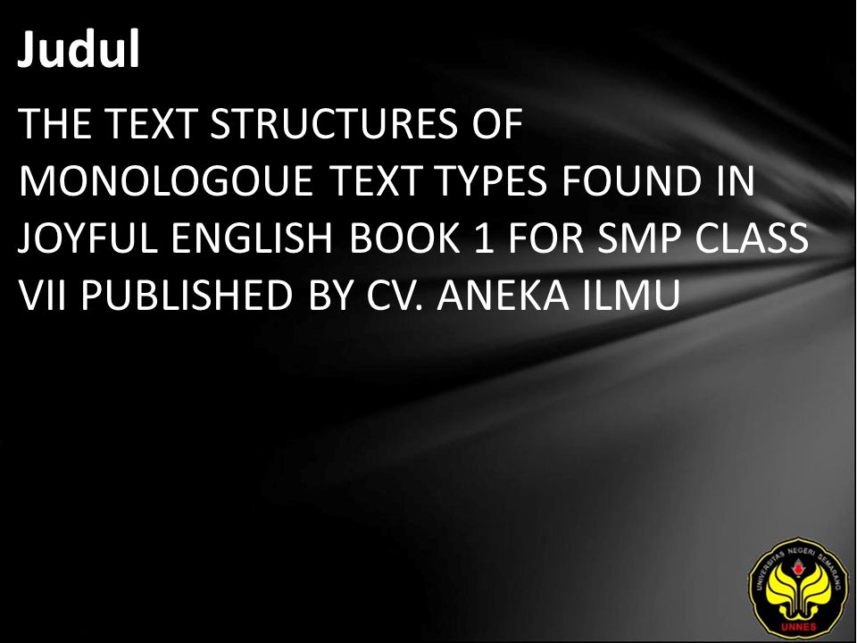 Judul THE TEXT STRUCTURES OF MONOLOGOUE TEXT TYPES FOUND IN JOYFUL ENGLISH BOOK 1 FOR SMP CLASS VII PUBLISHED BY CV.