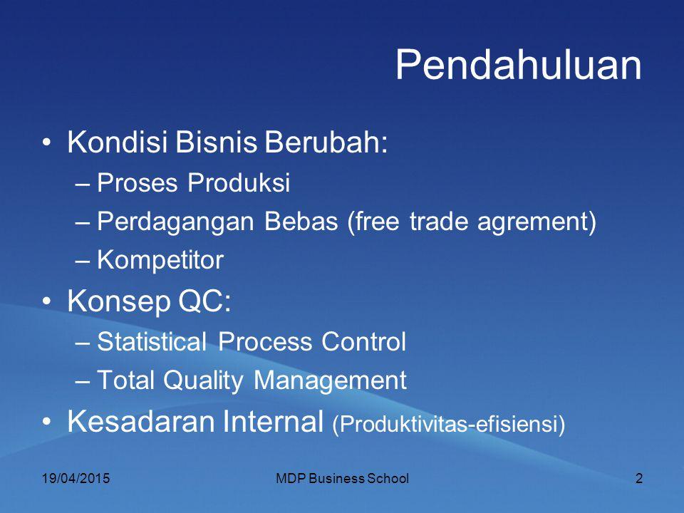 Pendahuluan Kondisi Bisnis Berubah: –Proses Produksi –Perdagangan Bebas (free trade agrement) –Kompetitor Konsep QC: –Statistical Process Control –Tot