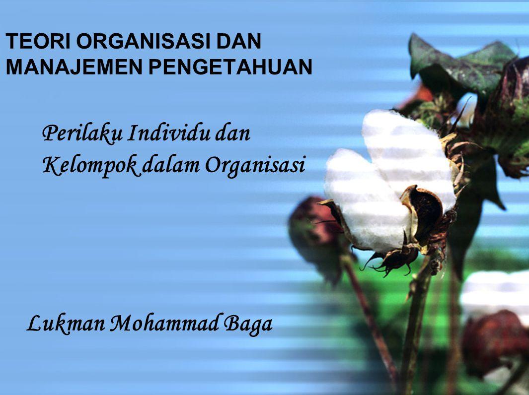 TEORI ORGANISASI DAN MANAJEMEN PENGETAHUAN Lukman Mohammad Baga Perilaku Individu dan Kelompok dalam Organisasi