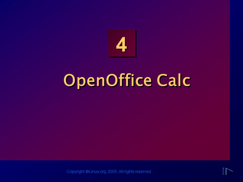 Copyright  Linux.org, 2005. All rights reserved. 4 OpenOffice Calc