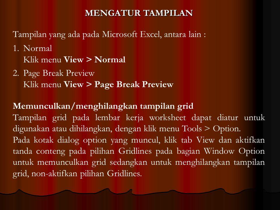MENGATUR TAMPILAN 1.Normal Klik menu View > Normal 2.Page Break Preview Klik menu View > Page Break Preview Memunculkan/menghilangkan tampilan grid Ta