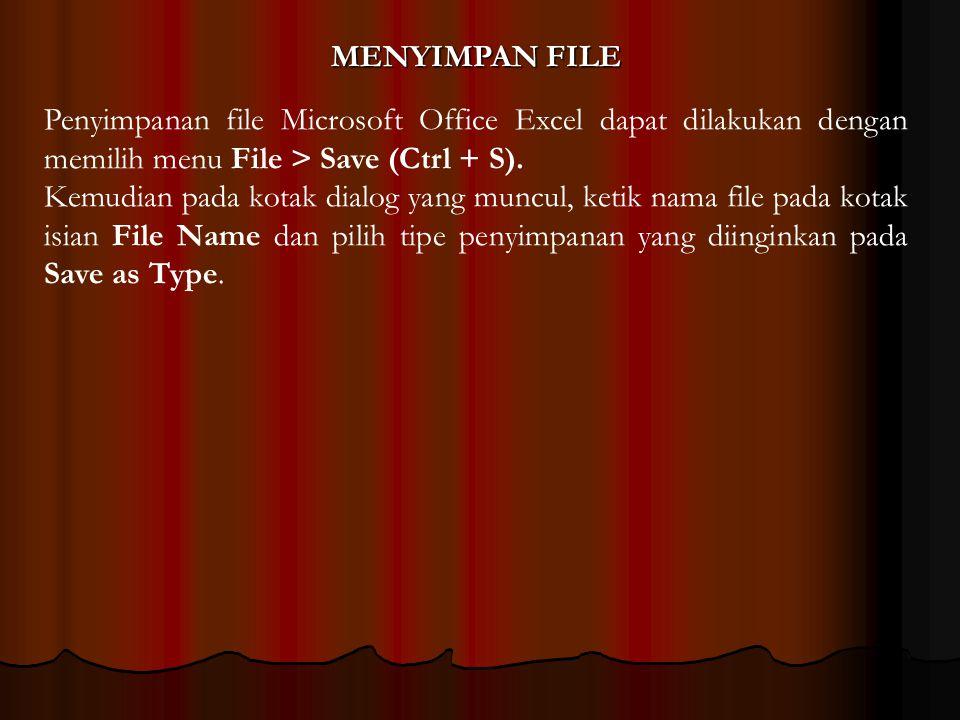 MENYIMPAN FILE Penyimpanan file Microsoft Office Excel dapat dilakukan dengan memilih menu File > Save (Ctrl + S). Kemudian pada kotak dialog yang mun