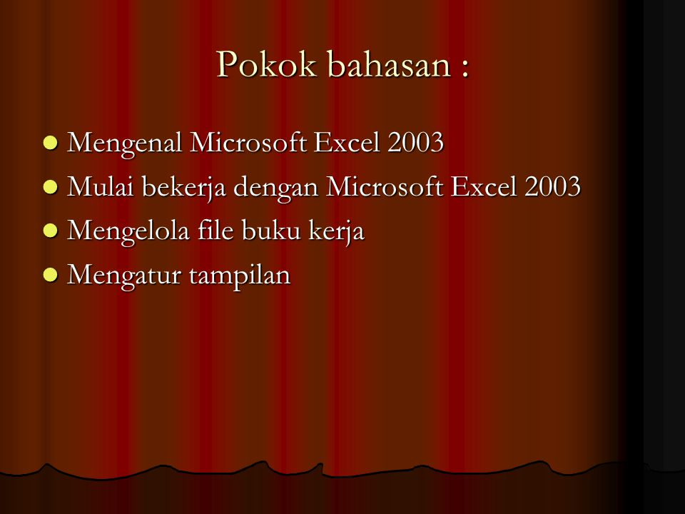 Pokok bahasan : Mengenal Microsoft Excel 2003 Mengenal Microsoft Excel 2003 Mulai bekerja dengan Microsoft Excel 2003 Mulai bekerja dengan Microsoft E