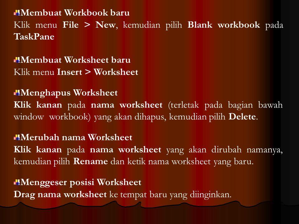 Membuat Workbook baru Klik menu File > New, kemudian pilih Blank workbook pada TaskPane Membuat Worksheet baru Klik menu Insert > Worksheet Menghapus
