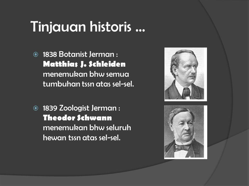 Tinjauan historis …  1838 Botanist Jerman : Matthias J. Schleiden menemukan bhw semua tumbuhan tssn atas sel-sel.  1839 Zoologist Jerman : Theodor S