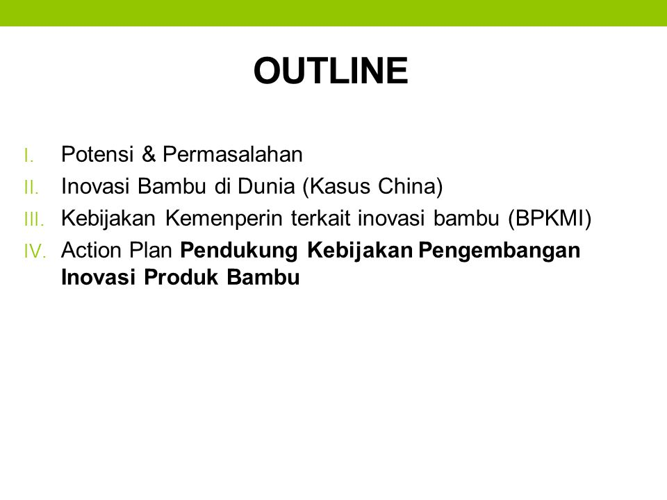 OUTLINE I. Potensi & Permasalahan II. Inovasi Bambu di Dunia (Kasus China) III. Kebijakan Kemenperin terkait inovasi bambu (BPKMI) IV. Action Plan Pen