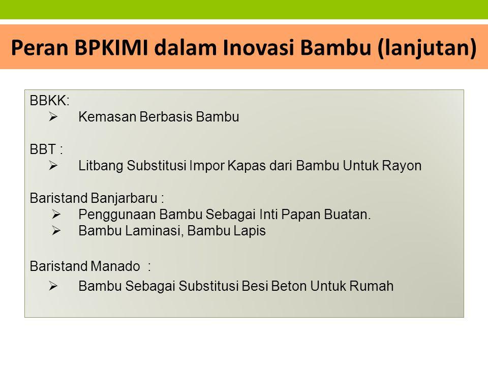 Peran BPKIMI dalam Inovasi Bambu (lanjutan) BBKK:  Kemasan Berbasis Bambu BBT :  Litbang Substitusi Impor Kapas dari Bambu Untuk Rayon Baristand Ban