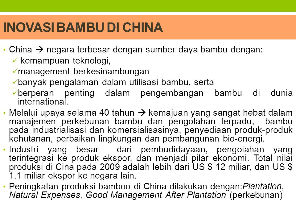 INOVASI BAMBU DI CHINA China  negara terbesar dengan sumber daya bambu dengan: kemampuan teknologi, management berkesinambungan banyak pengalaman dal