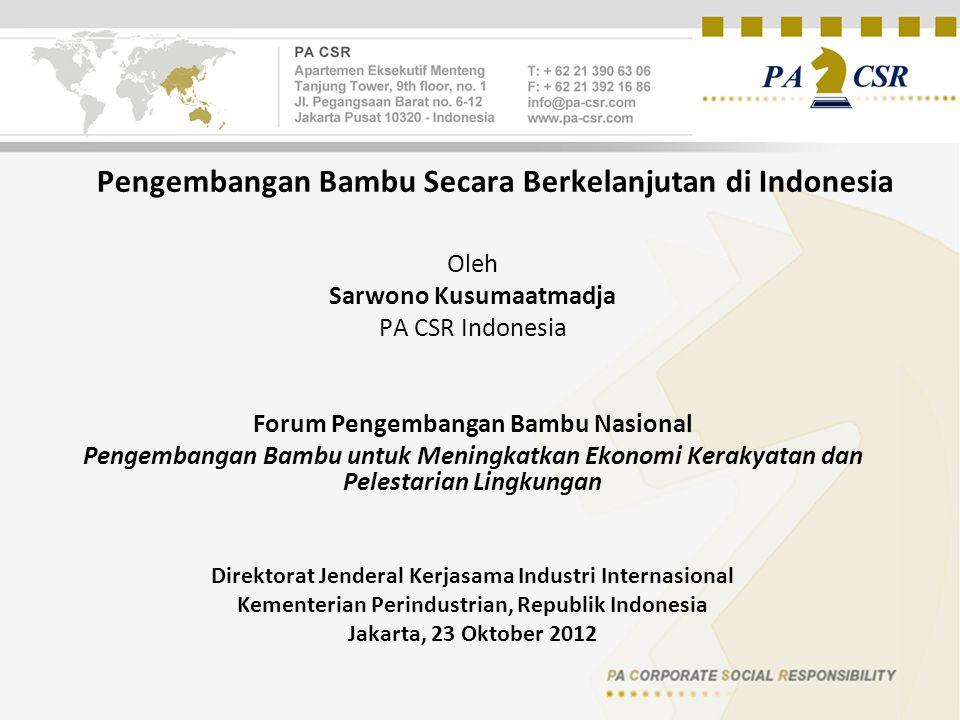 Pengembangan Bambu Secara Berkelanjutan di Indonesia Oleh Sarwono Kusumaatmadja PA CSR Indonesia Forum Pengembangan Bambu Nasional Pengembangan Bambu