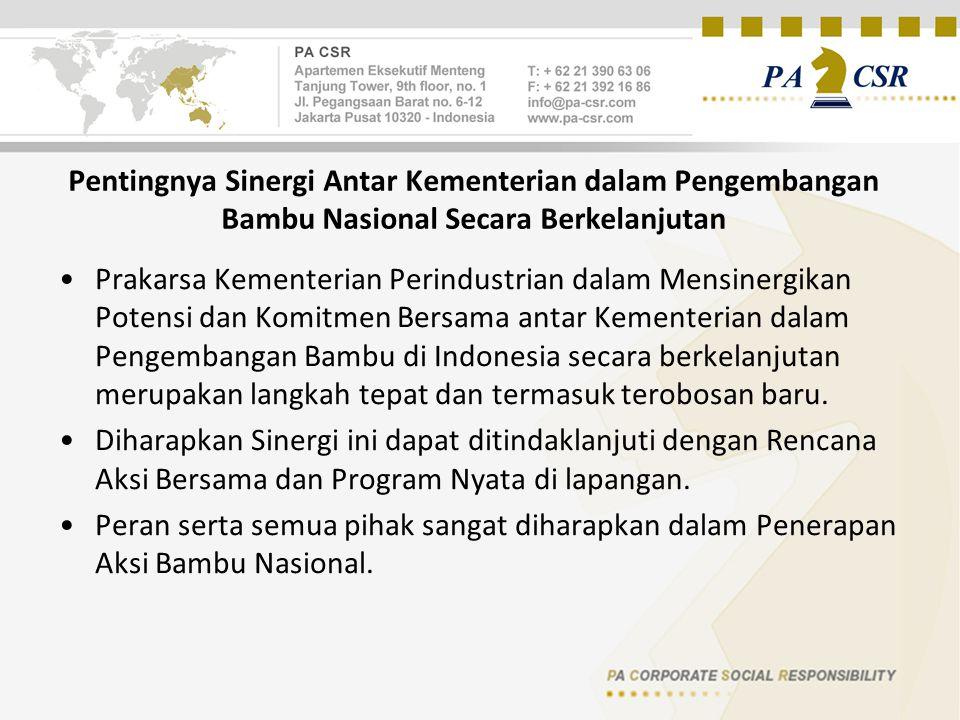 Pentingnya Sinergi Antar Kementerian dalam Pengembangan Bambu Nasional Secara Berkelanjutan Prakarsa Kementerian Perindustrian dalam Mensinergikan Potensi dan Komitmen Bersama antar Kementerian dalam Pengembangan Bambu di Indonesia secara berkelanjutan merupakan langkah tepat dan termasuk terobosan baru.