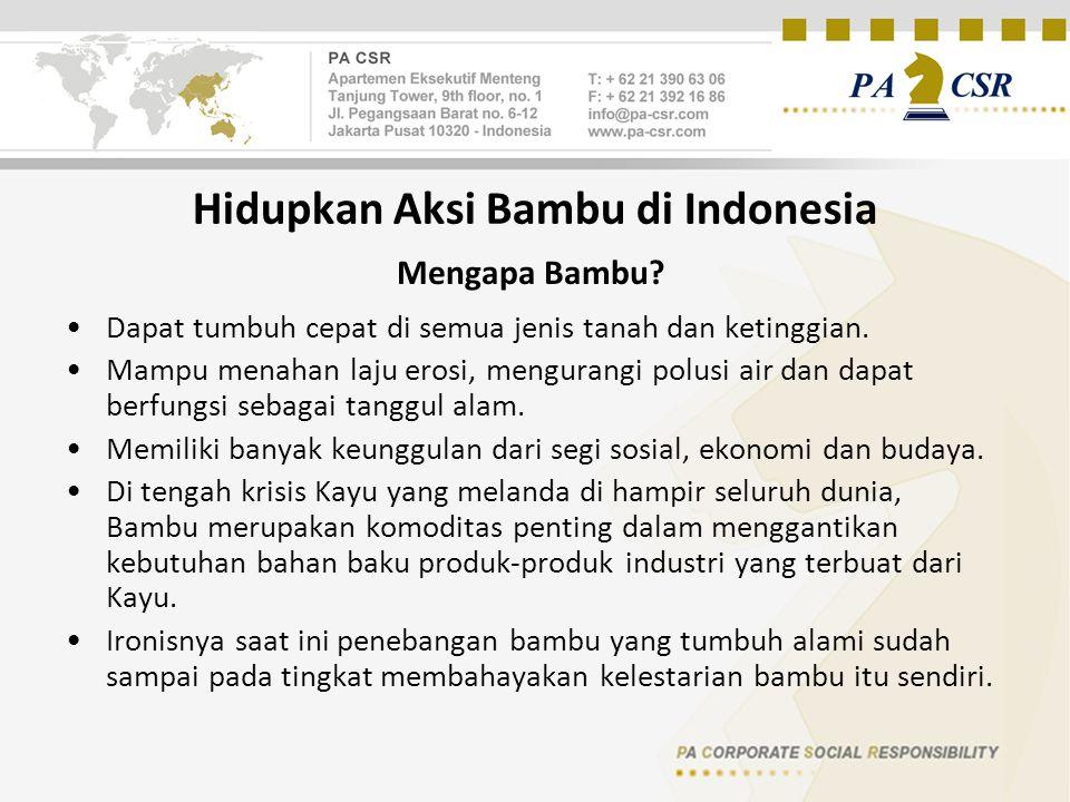 Hidupkan Aksi Bambu di Indonesia Mengapa Bambu? Dapat tumbuh cepat di semua jenis tanah dan ketinggian. Mampu menahan laju erosi, mengurangi polusi ai