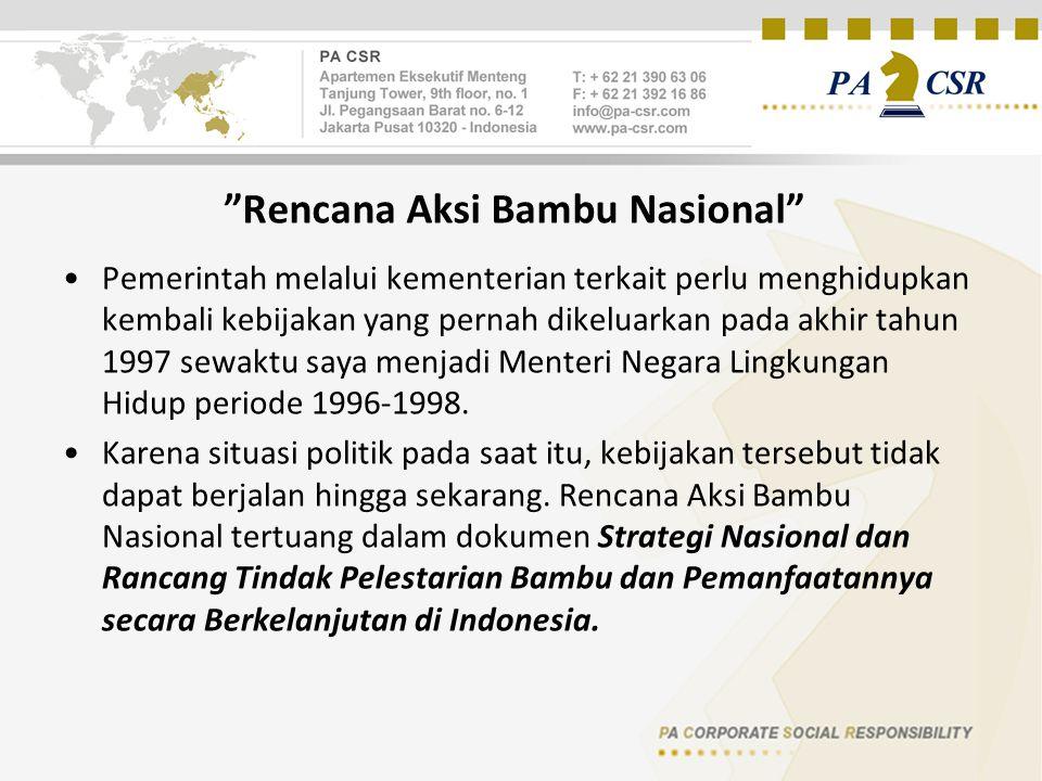 Rencana Aksi Bambu Nasional Pemerintah melalui kementerian terkait perlu menghidupkan kembali kebijakan yang pernah dikeluarkan pada akhir tahun 1997 sewaktu saya menjadi Menteri Negara Lingkungan Hidup periode 1996-1998.