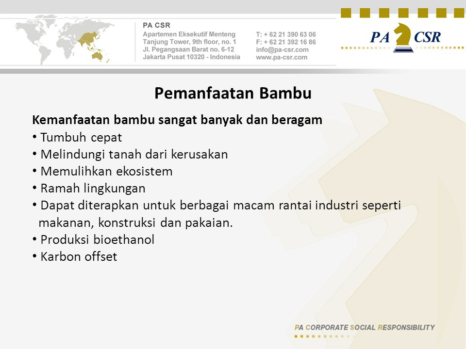 Pemanfaatan Bambu Kemanfaatan bambu sangat banyak dan beragam Tumbuh cepat Melindungi tanah dari kerusakan Memulihkan ekosistem Ramah lingkungan Dapat diterapkan untuk berbagai macam rantai industri seperti makanan, konstruksi dan pakaian.