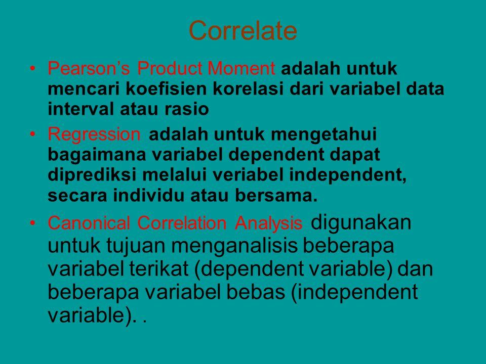 Correlate Pearson's Product Moment adalah untuk mencari koefisien korelasi dari variabel data interval atau rasio Regression adalah untuk mengetahui b