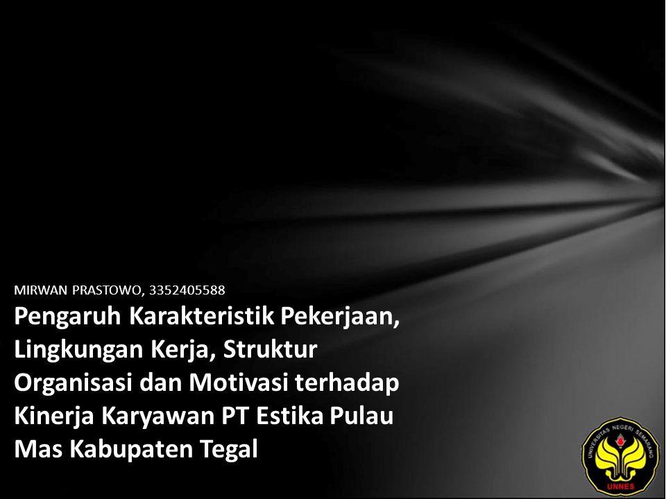 MIRWAN PRASTOWO, 3352405588 Pengaruh Karakteristik Pekerjaan, Lingkungan Kerja, Struktur Organisasi dan Motivasi terhadap Kinerja Karyawan PT Estika Pulau Mas Kabupaten Tegal