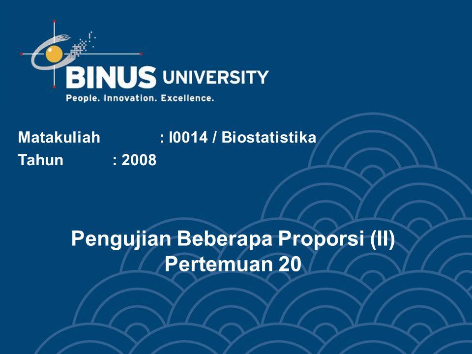 Pengujian Beberapa Proporsi (II) Pertemuan 20 Matakuliah: I0014 / Biostatistika Tahun: 2008