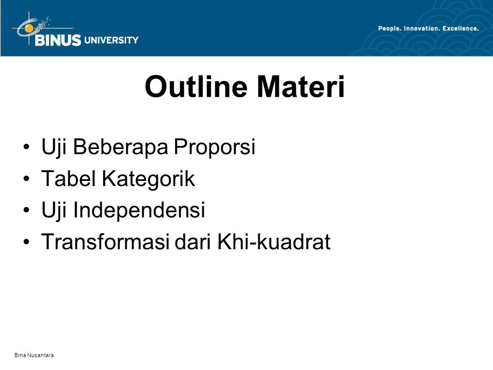 Bina Nusantara UJI TABEL KATEGORIK 2 x 2 Untuk data cacah dalam tabel p x q ada beberapa macam uji hipotesis, dengan prosedur yang hampir sama, yaitu: 1.Goodness of fit tests 2.Test of independence 3.Test of homogenity
