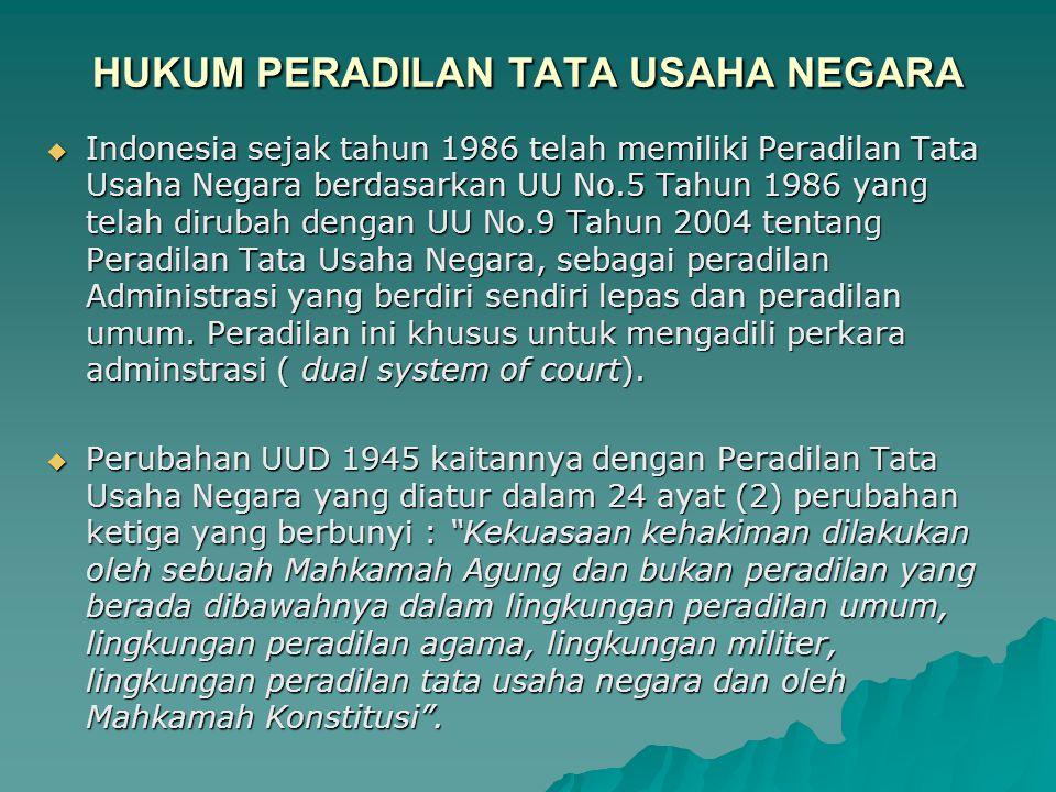 HUKUM PERADILAN TATA USAHA NEGARA  Indonesia sejak tahun 1986 telah memiliki Peradilan Tata Usaha Negara berdasarkan UU No.5 Tahun 1986 yang telah di