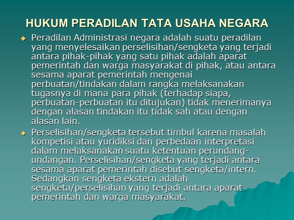 HUKUM PERADILAN TATA USAHA NEGARA  Peradilan Administrasi negara adalah suatu peradilan yang menyelesaikan perselisihan/sengketa yang terjadi antara
