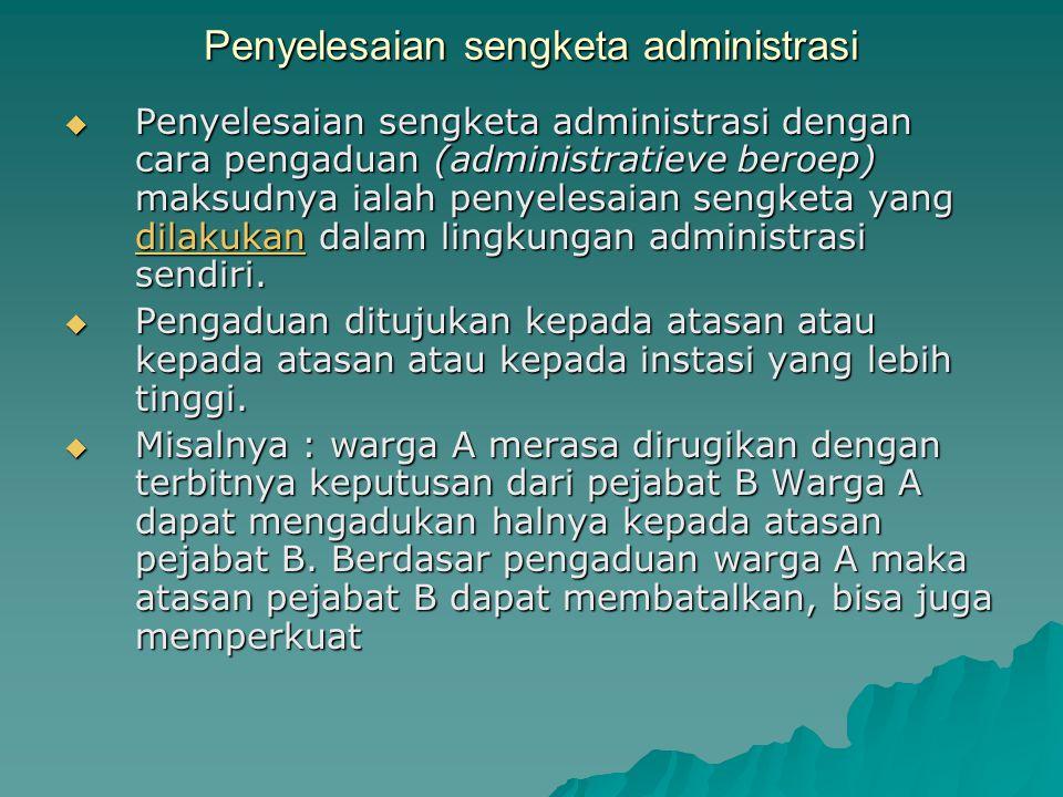 Penyelesaian sengketa administrasi  Penyelesaian sengketa administrasi dengan cara pengaduan (administratieve beroep) maksudnya ialah penyelesaian se