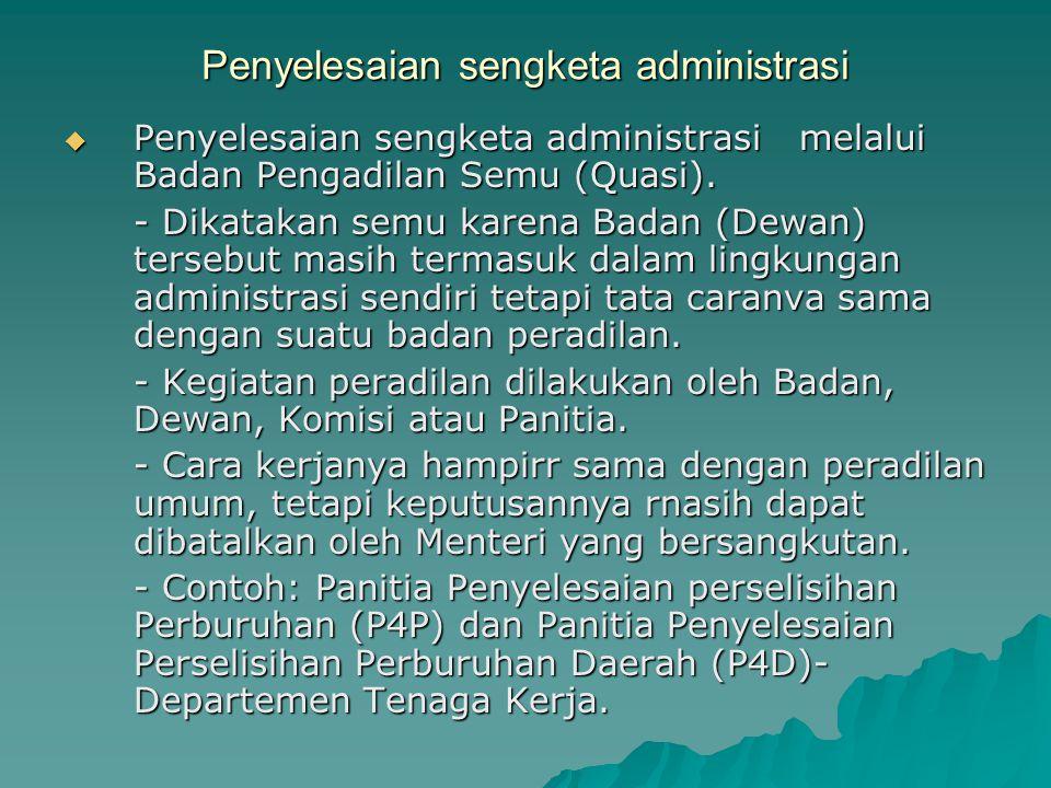 Penyelesaian sengketa administrasi  Penyelesaian sengketa administrasimelalui Badan Pengadilan Semu (Quasi). - Dikatakan semu karena Badan (Dewan) te