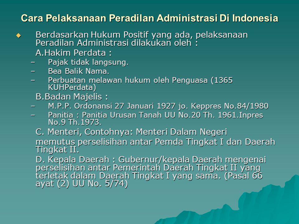 Cara Pelaksanaan Peradilan Administrasi Di Indonesia  Berdasarkan Hukum Positif yang ada, pelaksanaan Peradilan Administrasi dilakukan oleh : A.Hakim