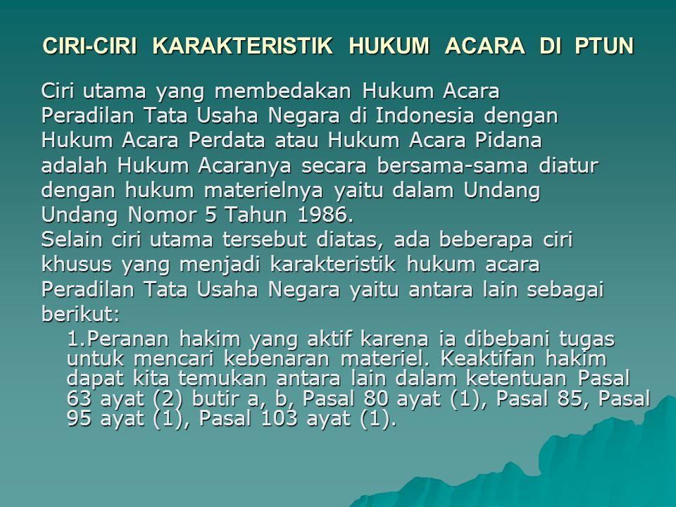 CIRI-CIRI KARAKTERISTIK HUKUM ACARA DI PTUN Ciri utama yang membedakan Hukum Acara Peradilan Tata Usaha Negara di Indonesia dengan Hukum Acara Perdata
