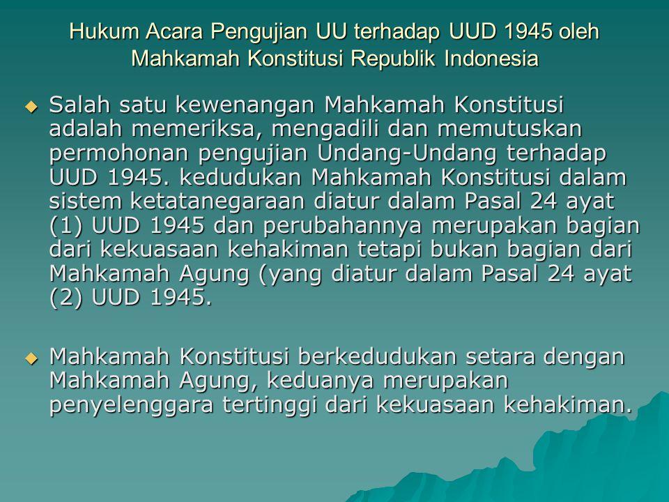 Hukum Acara Pengujian UU terhadap UUD 1945 oleh Mahkamah Konstitusi Republik Indonesia  Salah satu kewenangan Mahkamah Konstitusi adalah memeriksa, m