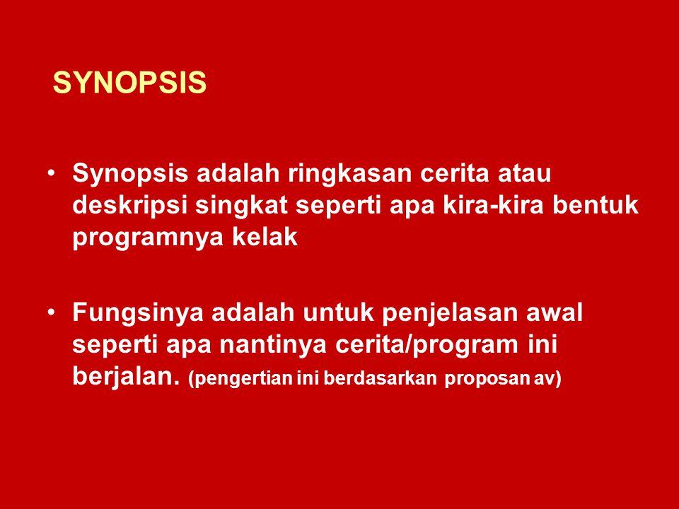SYNOPSIS Synopsis adalah ringkasan cerita atau deskripsi singkat seperti apa kira-kira bentuk programnya kelak Fungsinya adalah untuk penjelasan awal