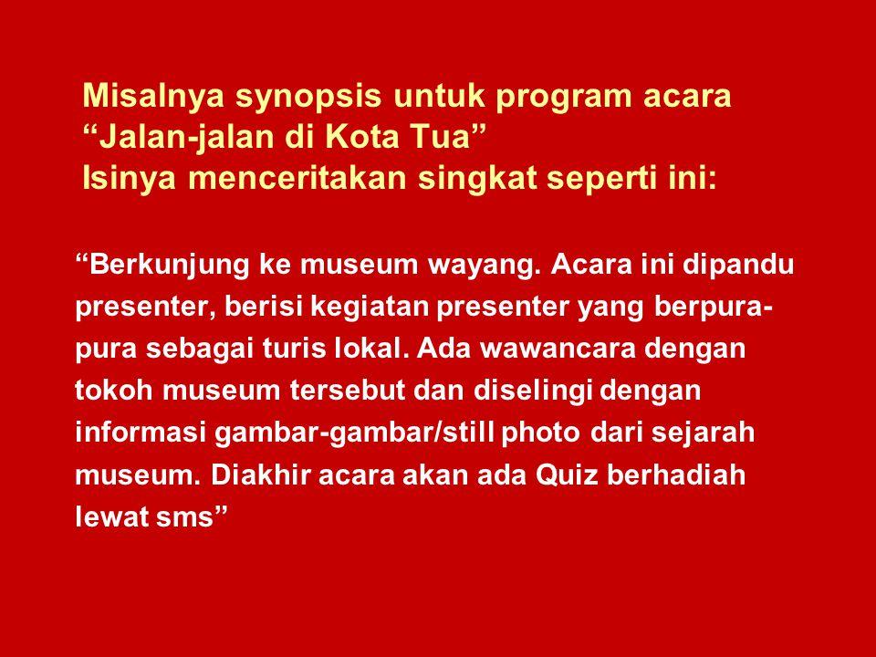 """Misalnya synopsis untuk program acara """"Jalan-jalan di Kota Tua"""" Isinya menceritakan singkat seperti ini: """"Berkunjung ke museum wayang. Acara ini dipan"""