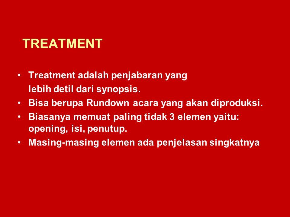 TREATMENT Treatment adalah penjabaran yang lebih detil dari synopsis. Bisa berupa Rundown acara yang akan diproduksi. Biasanya memuat paling tidak 3 e