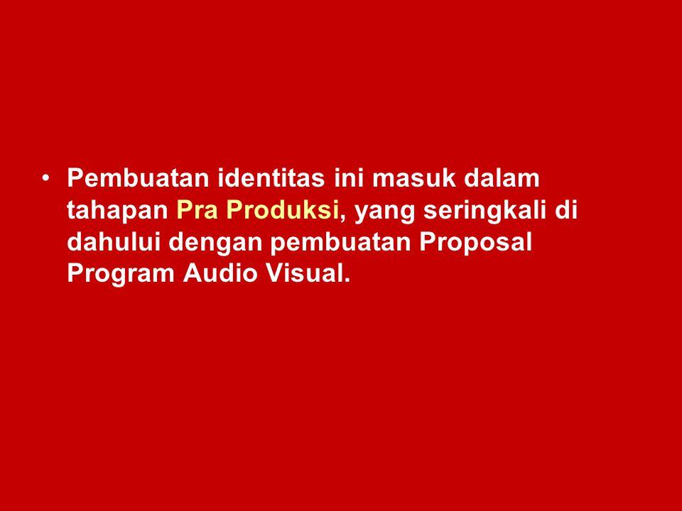 Pembuatan identitas ini masuk dalam tahapan Pra Produksi, yang seringkali di dahului dengan pembuatan Proposal Program Audio Visual.