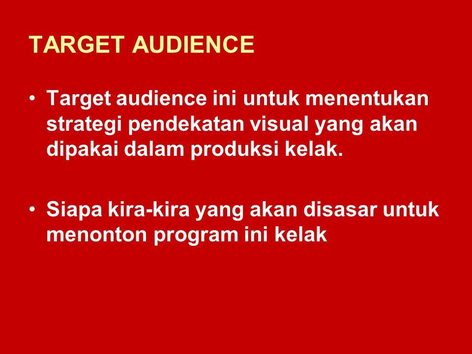 TARGET AUDIENCE Target audience ini untuk menentukan strategi pendekatan visual yang akan dipakai dalam produksi kelak. Siapa kira-kira yang akan disa
