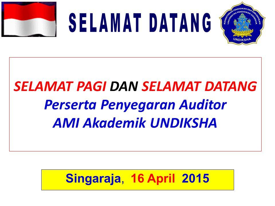 SELAMAT PAGI DAN SELAMAT DATANG Perserta Penyegaran Auditor AMI Akademik UNDIKSHA Singaraja, 16 April 2015