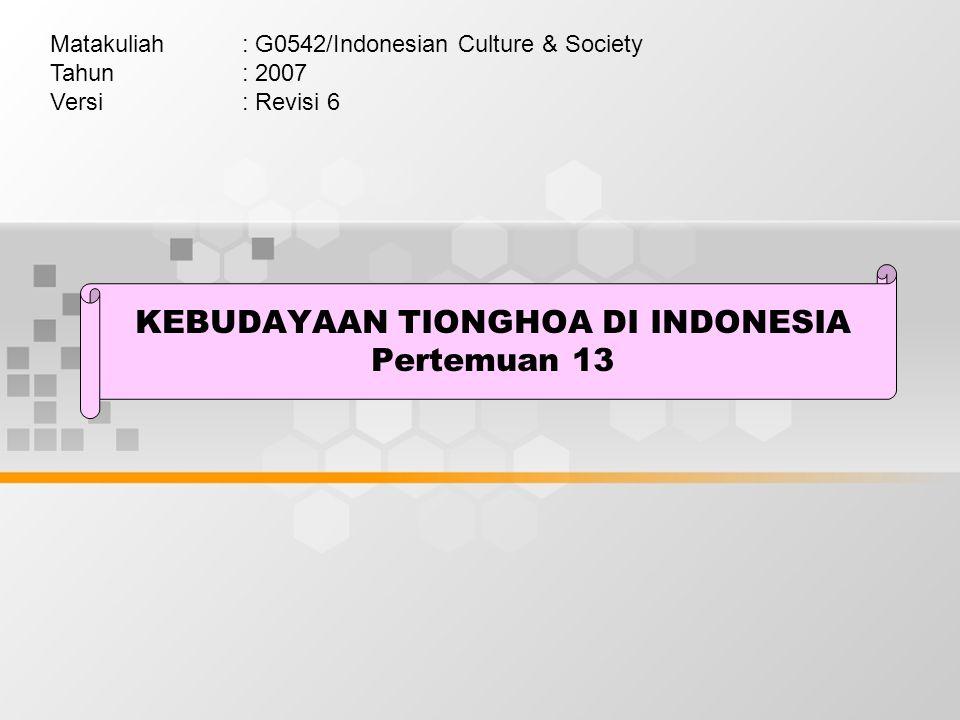 KEBUDAYAAN TIONGHOA DI INDONESIA Pertemuan 13 Matakuliah: G0542/Indonesian Culture & Society Tahun: 2007 Versi: Revisi 6