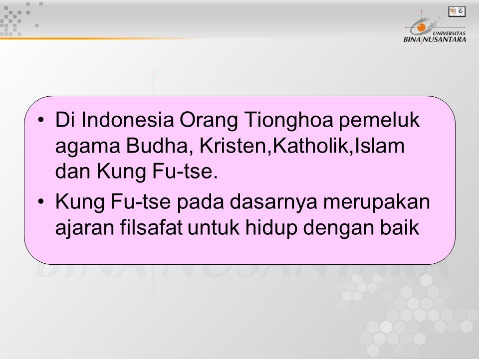 Di Indonesia Orang Tionghoa pemeluk agama Budha, Kristen,Katholik,Islam dan Kung Fu-tse.
