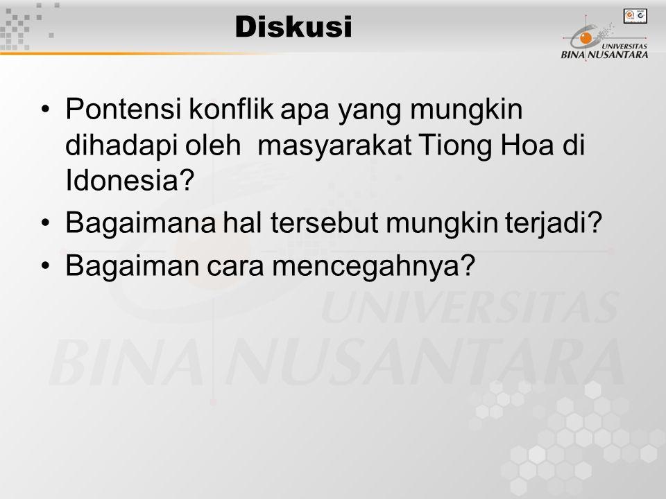 Diskusi Pontensi konflik apa yang mungkin dihadapi oleh masyarakat Tiong Hoa di Idonesia? Bagaimana hal tersebut mungkin terjadi? Bagaiman cara menceg