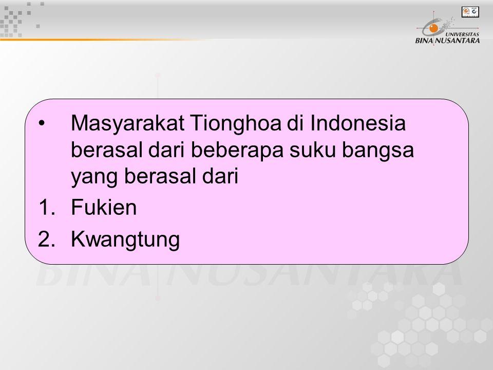 Masyarakat Tionghoa di Indonesia berasal dari beberapa suku bangsa yang berasal dari 1.Fukien 2.Kwangtung