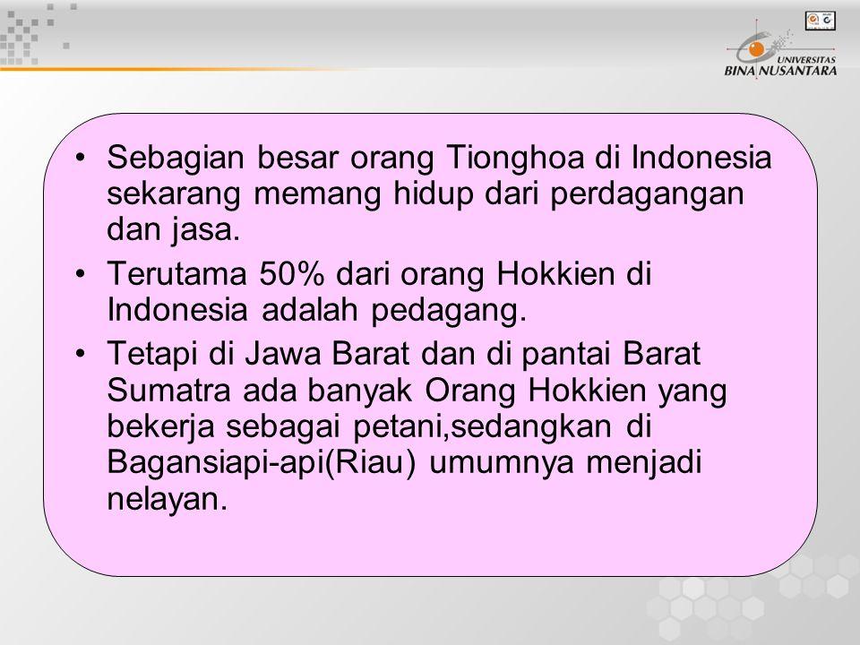 Sebagian besar orang Tionghoa di Indonesia sekarang memang hidup dari perdagangan dan jasa. Terutama 50% dari orang Hokkien di Indonesia adalah pedaga